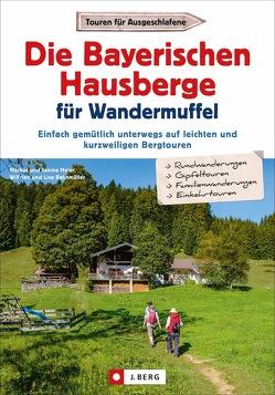 Die Bayerischen Hausberge für Wandermuffel von Bahnmüller,  Wilfried und Lisa, Meier,  Markus und Janina