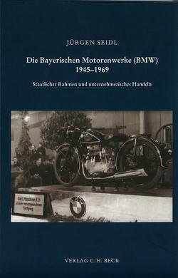 Die Bayerischen Motorenwerke (BMW) 1945-1969 von Seidl,  Jürgen