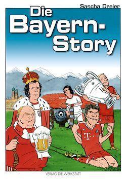 Die Bayern-Story von Dreier,  Sascha