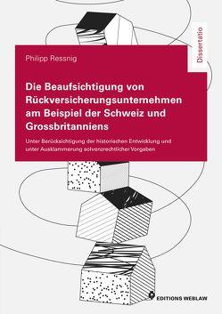 Die Beaufsichtigung von Rückversicherungsunternehmen am Beispiel der Schweiz und Grossbritanniens von Ressnig,  Philipp