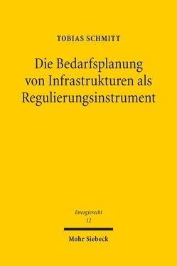 Die Bedarfsplanung von Infrastrukturen als Regulierungsinstrument von Schmitt,  Tobias