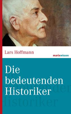 Die bedeutenden Historiker von Hoffmann,  Lars