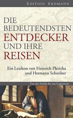 Die bedeutendsten Entdecker und ihre Reisen von Pleticha,  Heinrich, Schreiber,  Hermann