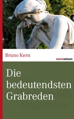 Die bedeutendsten Grabreden von Kern,  Bruno