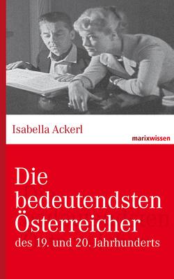 Die bedeutendsten Österreicher von Ackerl,  Isabella