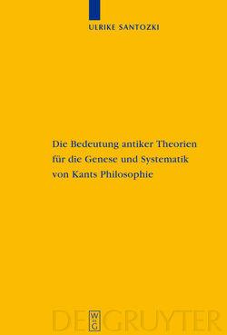 Die Bedeutung antiker Theorien für die Genese und Systematik von Kants Philosophie von Santozki,  Ulrike