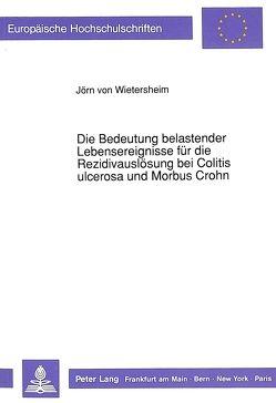 Die Bedeutung belastender Lebensereignisse für die Rezidivauslösung bei Colitis ulcerosa und Morbus Crohn von von Wietersheim,  Jörn