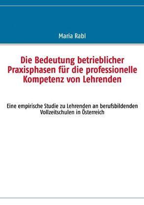 Die Bedeutung betrieblicher Praxisphasen für die professionelle Kompetenz von Lehrenden von Rabl,  Maria