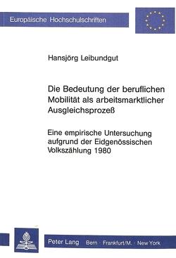 Die Bedeutung der beruflichen Mobilität als arbeitsmarktlicher Ausgleichsprozess von Leibundgut,  Hansjörg