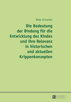 Die Bedeutung der Bindung für die Entwicklung des Kindes und ihre Relevanz in historischen und aktuellen Krippenkonzepten von Schneider,  Rieke