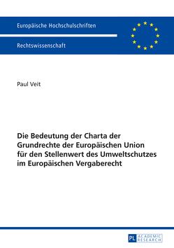 Die Bedeutung der Charta der Grundrechte der Europäischen Union für den Stellenwert des Umweltschutzes im Europäischen Vergaberecht von Veit,  Paul