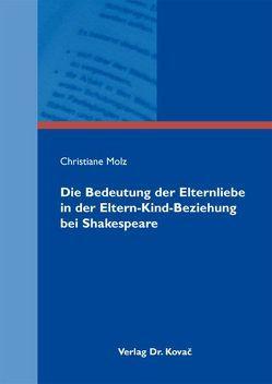 Die Bedeutung der Elternliebe in der Eltern-Kind-Beziehung bei Shakespeare von Molz,  Christiane