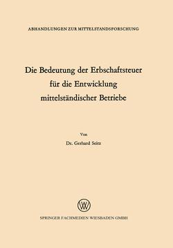 Die Bedeutung der Erbschaftsteuer für die Entwicklung mittelständischer Betriebe von Seitz,  Gerhard