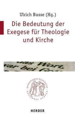 Die Bedeutung der Exegese für Theologie und Kirche von Busse,  Ulrich