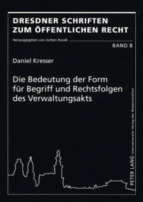 Die Bedeutung der Form für Begriff und Rechtsfolgen des Verwaltungsakts von Kresser,  Daniel