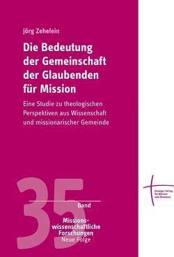 Die Bedeutung der Gemeinschaft der Glaubenden für Mission von Zehelein,  Jörg