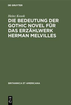 Die Bedeutung der Gothic novel für das Erzählwerk Herman Melvilles von Kosok,  Heinz