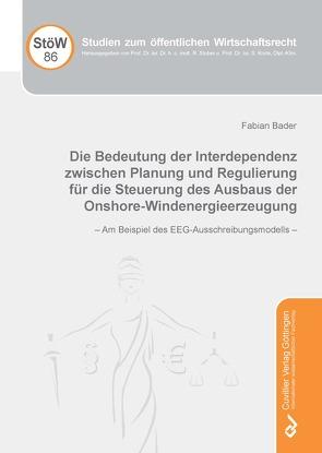 Die Bedeutung der Interdependenz zwischen Planung und Regulierung für die Steuerung des Ausbaus der Onshore-Windenergieerzeugung von Bader,  Fabian