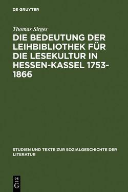 Die Bedeutung der Leihbibliothek für die Lesekultur in Hessen-Kassel 1753-1866 von Sirges,  Thomas