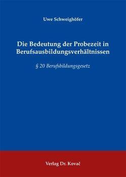 Die Bedeutung der Probezeit in Berufsausbildungsverhältnissen von Schweighöfer,  Uwe
