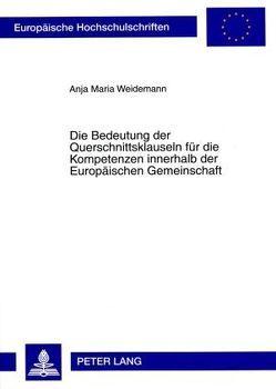 Die Bedeutung der Querschnittsklauseln für die Kompetenzen innerhalb der Europäischen Gemeinschaft von Weidemann,  Anja Maria