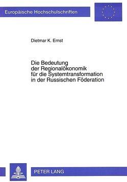 Die Bedeutung der Regionalökonomik für die Systemtransformation in der Russischen Föderation von Ernst,  Dietmar