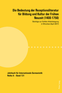 Die Bedeutung der Rezeptionsliteratur für Bildung und Kultur der Frühen Neuzeit (1400-1750) von Czarnecka,  Miroslawa, Noe,  Alfred, Roloff,  Hans-Gert