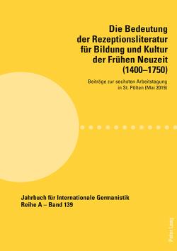 Die Bedeutung der Rezeptionsliteratur für Bildung und Kultur der Frühen Neuzeit (1400–1750) von Noe,  Alfred, Roloff,  Hans-Gert