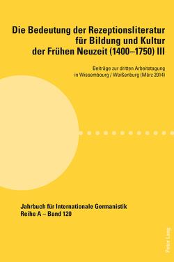 Die Bedeutung der Rezeptionsliteratur für Bildung und Kultur der Frühen Neuzeit (1400–1750), Bd. III von Andersen-Vinilandicus,  Peter Hvilshøj, Lafond-Kettlitz,  Barbara