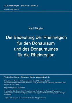 Die Bedeutung der Rheinregion für den Donauraum und des Donauraumes für die Rheinregion von Foerster,  Karl