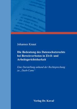 Die Bedeutung des Datenschutzrechts bei Beweisverboten in Zivil- und Arbeitsgerichtsbarkeit von Knaut,  Johannes
