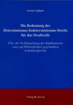 Die Bedeutung des Determinismus-Indeterminismus-Streits für das Strafrecht von Spilgies,  Gunnar