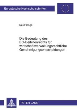 Die Bedeutung des EG-Beihilfenrechts für wirtschaftsverwaltungsrechtliche Genehmigungsentscheidungen von Plenge,  Nils Benjamin