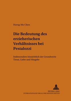 Die Bedeutung des erzieherischen Verhältnisses bei Pestalozzi von Chen,  Horng-Mo