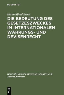 Die Bedeutung des Gesetzeszweckes im internationalen Währungs- und Devisenrecht von Ernst,  Klaus-Alfred