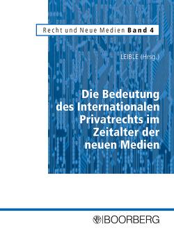 Die Bedeutung des Internationalen Privatrechts im Zeitalter der neuen Medien von Leible,  Stefan