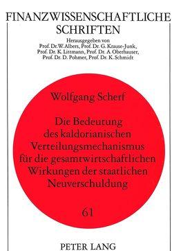 Die Bedeutung des kaldorianischen Verteilungsmechanismus für die gesamtwirtschaftlichen Wirkungen der staatlichen Neuverschuldung von Scherf,  Wolfgang