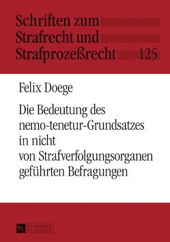 Die Bedeutung des nemo-tenetur-Grundsatzes in nicht von Strafverfolgungsorganen geführten Befragungen von Doege,  Felix