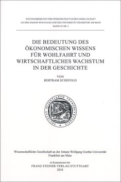 Die Bedeutung des ökonomischen Wissens für Wohlfahrt und wirtschaftliches Wachstum in der Geschichte von Schefold,  Bertram