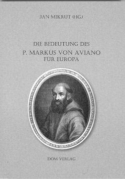 Die Bedeutung des P. Markus von Aviano für Europa von Mikrut,  Jan