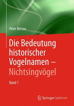 Die Bedeutung historischer Vogelnamen – Nichtsingvögel von Bertau,  Peter