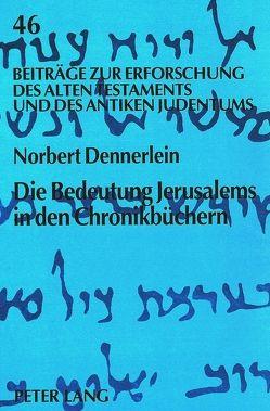 Die Bedeutung Jerusalems in den Chronikbüchern von Dennerlein,  Norbert
