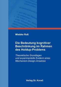 Die Bedeutung kognitiver Beschränkung im Rahmen des Holdup-Problems von Roß,  Wiebke