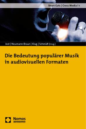 Die Bedeutung populärer Musik in audiovisuellen Formaten von Jost,  Christofer, Klug,  Daniel, Neumann-Braun,  Klaus, Schmidt,  Axel
