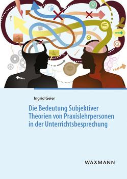Die Bedeutung Subjektiver Theorien von Praxislehrpersonen in der Unterrichtsbesprechung von Geier,  Ingrid