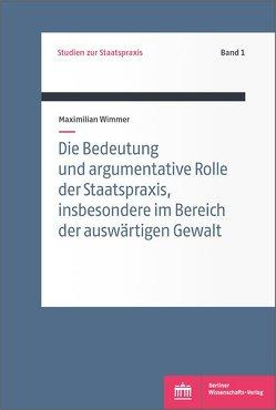 Die Bedeutung und argumentative Rolle der Staatspraxis, insbesondere im Bereich der auswärtigen Gewalt von Wimmer,  Maximilian