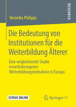 Die Bedeutung von Institutionen für die Weiterbildung Älterer von Philipps,  Veronika