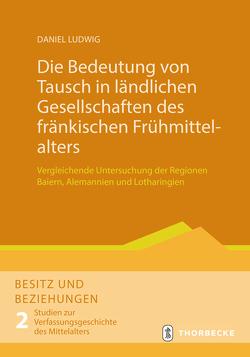 Die Bedeutung von Tausch in ländlichen Gesellschaften des fränkischen Frühmittelalters von Ludwig,  Daniel