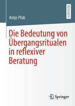Die Bedeutung von Übergangsritualen in reflexiver Beratung von Pfab,  Antje