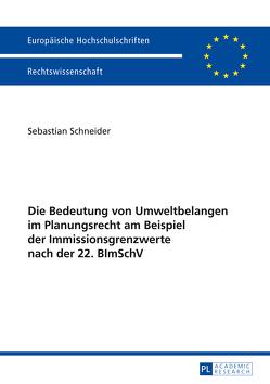 Die Bedeutung von Umweltbelangen im Planungsrecht am Beispiel der Immissionsgrenzwerte nach der 22. BImSchV von Schneider,  Sebastian